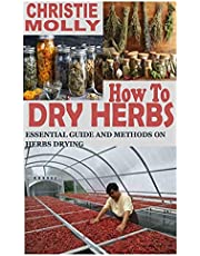 HOW TO DRY HERBS: Essential Guide and Methods on Herbs Drying