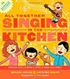 All Together Singing in the Kitchen: Creative Ways to Make and Listen to Music as a Family by Nerissa Nields (2011-09-13)