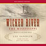 Wicked River: The Mississippi When It Last Ran Wild | Lee Sandlin