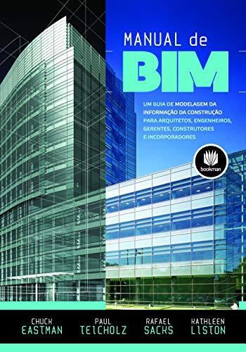 Manual de BIM: Um Guia de Modelagem da Informação da Construção para Arquitetos, Engenheiros, Gerentes, Construtores e Incorporadores