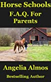 Horse Schools F.A.Q. For Parents (Horse Schools Articles Book 4)