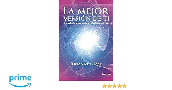 La mejor versión de ti: El siguiente paso en tu evolución espiritual Autoayuda: Amazon.es: Johannes Uske: Libros