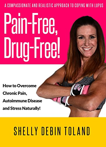 Pain-Free, Drug-Free!: How to Overcome Chronic Pain, Autoimmune Disease and Stress Naturally!