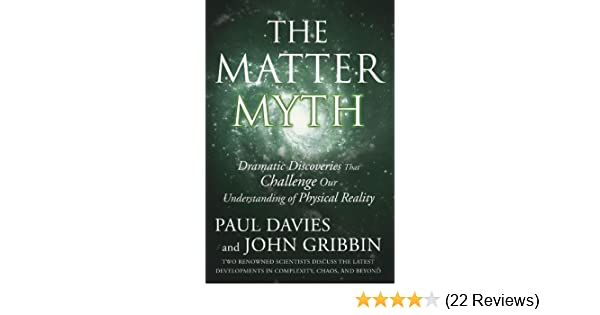 The matter myth dramatic discoveries that challenge our the matter myth dramatic discoveries that challenge our understanding of physical reality paul davies john gribbin 9780743290913 amazon books fandeluxe Choice Image