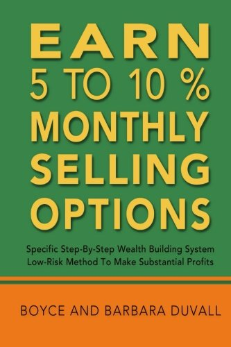 Earn 5 to 10% Monthly Selling Options: Specific Step-by-Step Wealth Building System (Best Stock Market Trading Sites)
