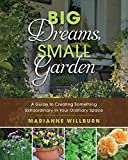 cottage garden plans Big Dreams, Small Garden: A Guide to Creating Something Extraordinary in Your Ordinary Space