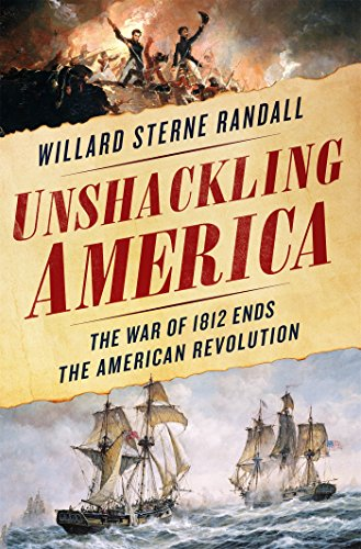 Unshackling America: How the War of 1812 Truly Ended the American Revolution