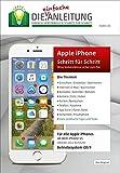 Die.Anleitung für das Apple iPhone | Speziell für Einsteiger und Senioren