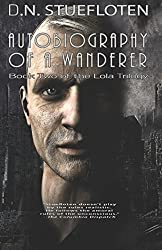 AUTOBIOGRAPHY OF A WANDERER: Book Two of the Lola Trilogy