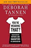 You're Wearing That?: Understanding Mothers and Daughters in Conversation, Books Central