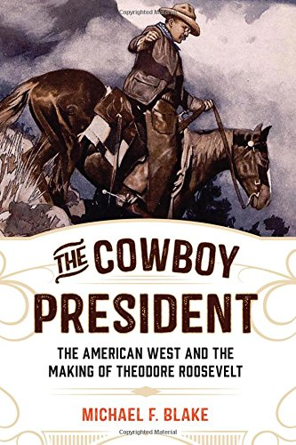 The Cowboy President: The American West and the Making of Theodore - Theodore Roosevelt Mount Rushmore