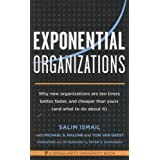 Exponential Organizations: Why new organizations are ten times better, faster, and cheaper than yours (and what...