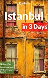 Istanbul in 3 Days (Travel Guide 2018) - A 72 Hours Perfect Plan with the Best Things to Do in Istanbul, Turkey: Includes:Detailed Itinerary,Food Guide,Google Maps, +20 Local Secrets to Save Time & $