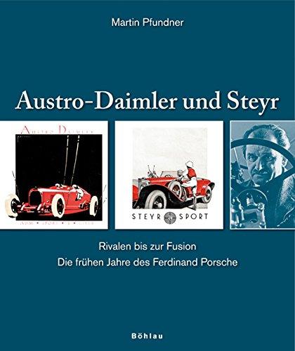 Austro-Daimler und Steyr: Rivalen bis zur Fusion. Die frühen Jahre des Ferdinand Porsche