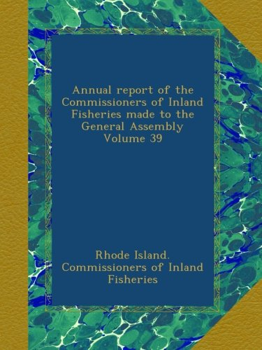 Download Annual report of the Commissioners of Inland Fisheries made to the General Assembly Volume 39 pdf