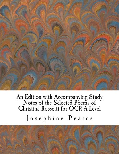 An Edition with Accompanying Study Notes of the Selected Poems of Christina Rossetti for OCR A Level