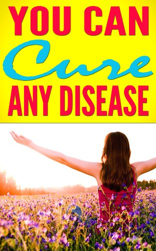 You Can Cure Any Disease   Manage Your Body the Natural Way (Cure Any Disease)