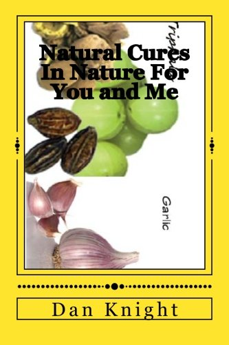 Natural Cures In Nature For You and Me: Stay Well with What's on the Land Now (Health and Healing in the Raw Keeps All) (Volume 1) pdf epub