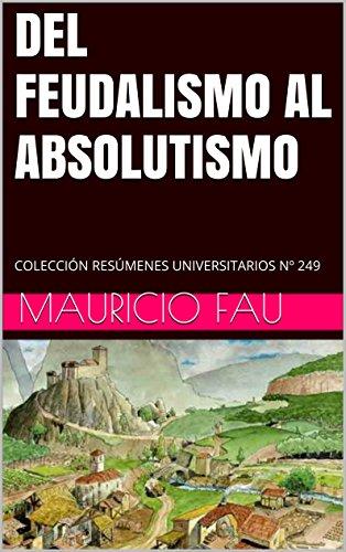 DEL FEUDALISMO AL ABSOLUTISMO: COLECCIÓN RESÚMENES UNIVERSITARIOS Nº 249 (Spanish Edition)