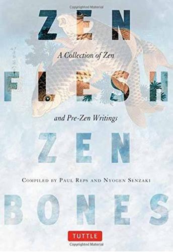 Zen Flesh Zen Bones: A Collection of Zen and Pre-Zen Writings