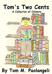 Tom's Two Cents: A Collection of Columns (English Edition)
