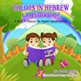 Colors in Hebrew: A Rainbow Tale: A Story in Rhymes for English Speaking Kids (A Taste of Hebrew) (Volume 3)