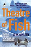 Front cover for the book Theatre of Fish: Travels Through Newfoundland and Labrador by John Gimlette