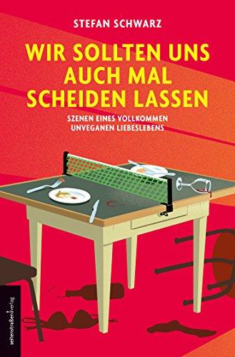 Wir sollten uns auch mal scheiden lassen: Szenen eines vollkommen unveganen Liebeslebens (German Edition)