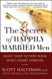 The Secrets of Happily Married Men: Eight Ways toWin Your Wife's Heart Forever