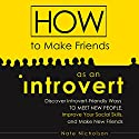 How to Make Friends as an Introvert: Discover Introvert-Friendly Ways to Meet New People, Improve Your Social Skills, and Make New Friends Audiobook by Nate Nicholson Narrated by Chris Martinez