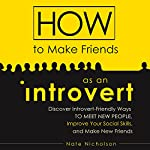How to Make Friends as an Introvert: Discover Introvert-Friendly Ways to Meet New People, Improve Your Social Skills, and Make New Friends | Nate Nicholson