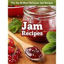 Jam Recipes: The Top 50 Most Delicious Jam Recipes (Recipe Top 50's Book 44)