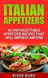 Italian Appetizers: 40 Unforgettable Appetizer Recipes That Will Impress Anyone