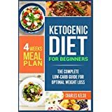 Ketogen Diet for Beginners: The Complete Low-Carb Guide for Optimal Weight Loss. 4-Weeks Keto Meal Plan.