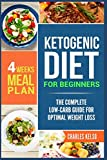 Ketogenic Diet for Beginners: The Complete Low-Carb Guide for Optimal Weight Loss. 4-Weeks