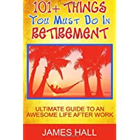 Awesome Things You Must Do in Retirement: Ultimate Guide to an Awesome Life After Work