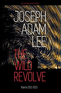 The Wild Revolve: Poems: 2011-2013 by Joseph Adam Lee ebook deal