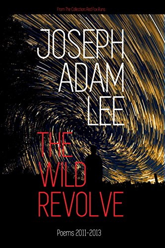 The Wild Revolve: Poems: 2011-2013 (Red Fox Runs, Book 1)