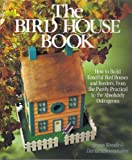 The Bird House Book: How to Build Fanciful Bird Houses and Feeders, from the Purely Practical to the Absolutely Outrageous Hardcover November 1, 1991