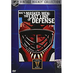 NHL's Masked Men - The Last Line of Defense (Vintage Hockey Collection) (2006)