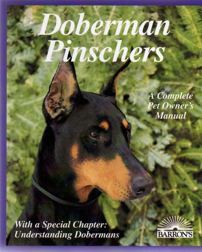 Breeding Doberman Pinschers (DOBERMAN PINSCHERS: A COMPLETE PET OWNER'S MANUAL - WITH A SPECIAL CHAPTER: UNDERSTANDING DOBERMANS ...Everything about Purchase, Care, Nutrition, Diseases, Breeding, and Behavior, and Training...With 39 Color Photos)