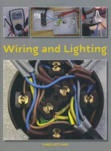 wiring and lighting chris kitcher 8601404890529 amazon com books rh amazon com A Light Switch Wiring Home Lighting Wiring Diagram
