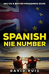 Spanish NIE Number: (Living in Spain) The 2017 Definitive Guide for EU and British Pensioners