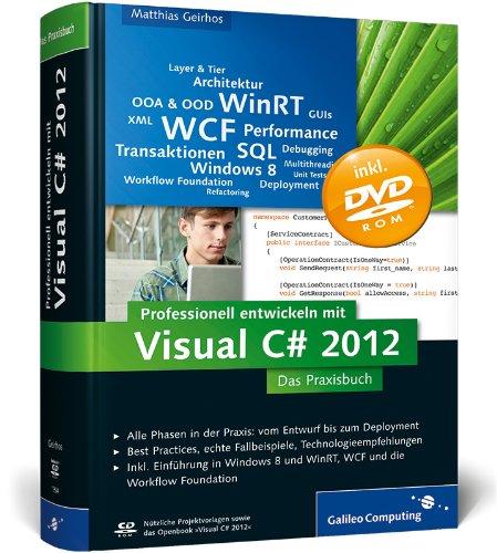 Professionell entwickeln mit Visual C# 2012: Das Praxisbuch. Alle Phasen in der Praxis: vom Entwurf bis zum Deployment (Galileo Computing)