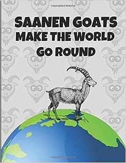 Saanen Goats Make The World Go Round: Lined Journal Notebook