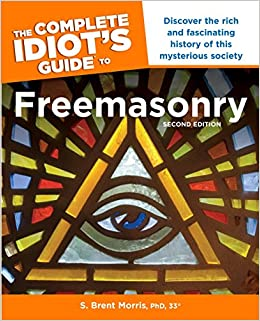 The Complete Idiot s Guide to Freemasonry, 2nd Edition: Discover the Rich and Fascinating History of This Mysterious Society