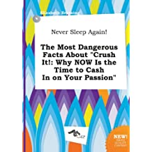 Never Sleep Again! the Most Dangerous Facts about Crush It!: Why Now Is the Time to Cash in on Your Passion