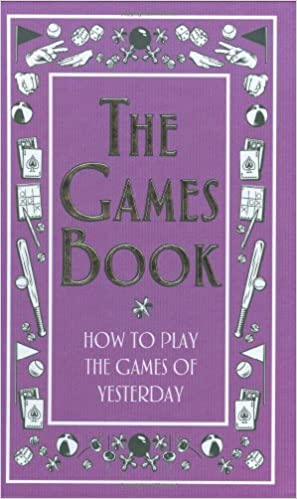 The Games Book: How to Play the Games of Yesterday (Best at