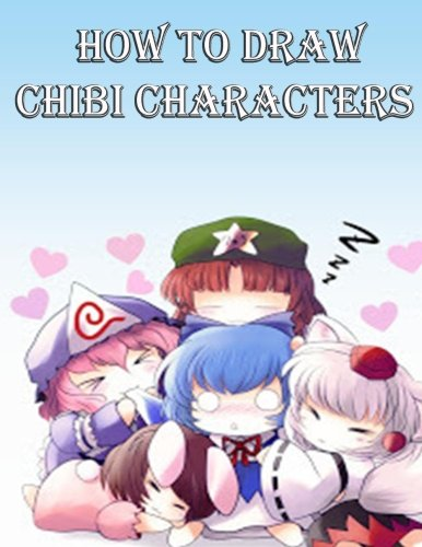 How To Draw Chibi Characters: How To Draw Manga And Chibi (Learn To Draw Manga)