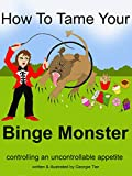 How To Tame Your Binge Monster: Controlling An Uncontrollable Appetite